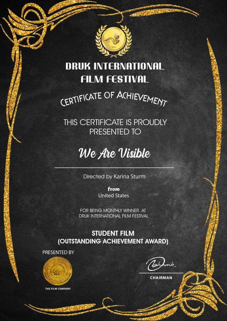 Certificate: Druk International Film Festival, Outstanding Achievement Award, Student Film, We Are Visible